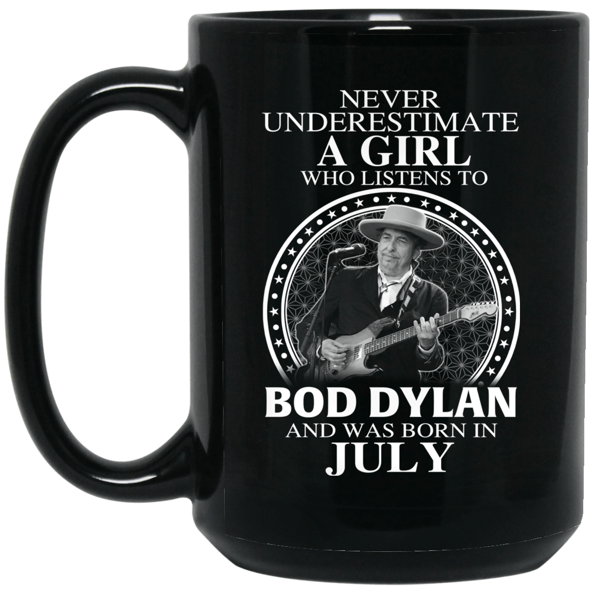 A Girl Who Listens To Bob Dylan And Was Born In July Mug 1066-10182-76154837-49311 - Tee Ript