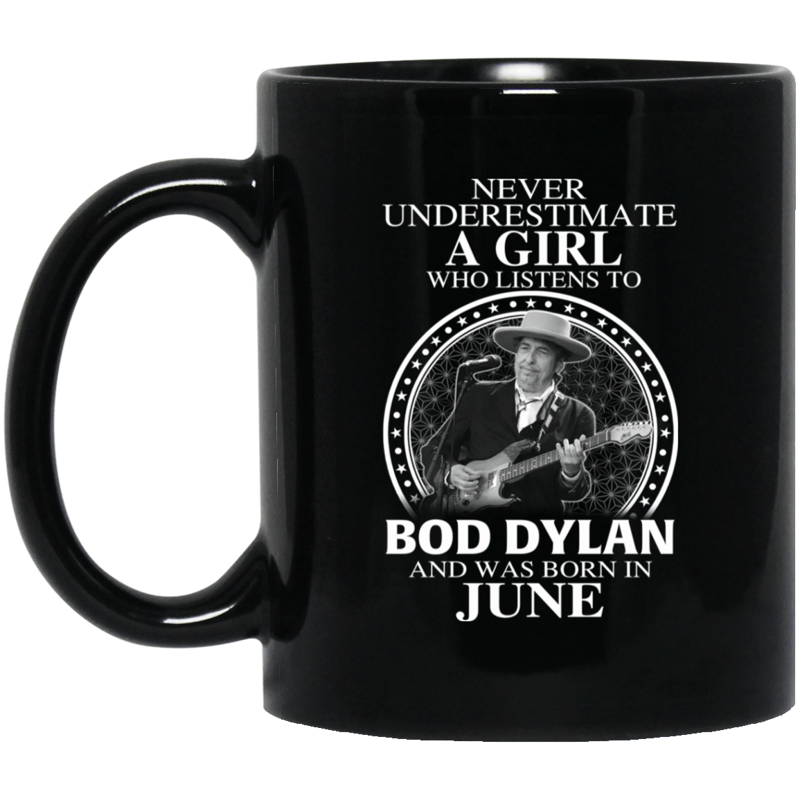 A Girl Who Listens To Bob Dylan And Was Born In June Mug 1065-10181-76154834-49307 - Tee Ript