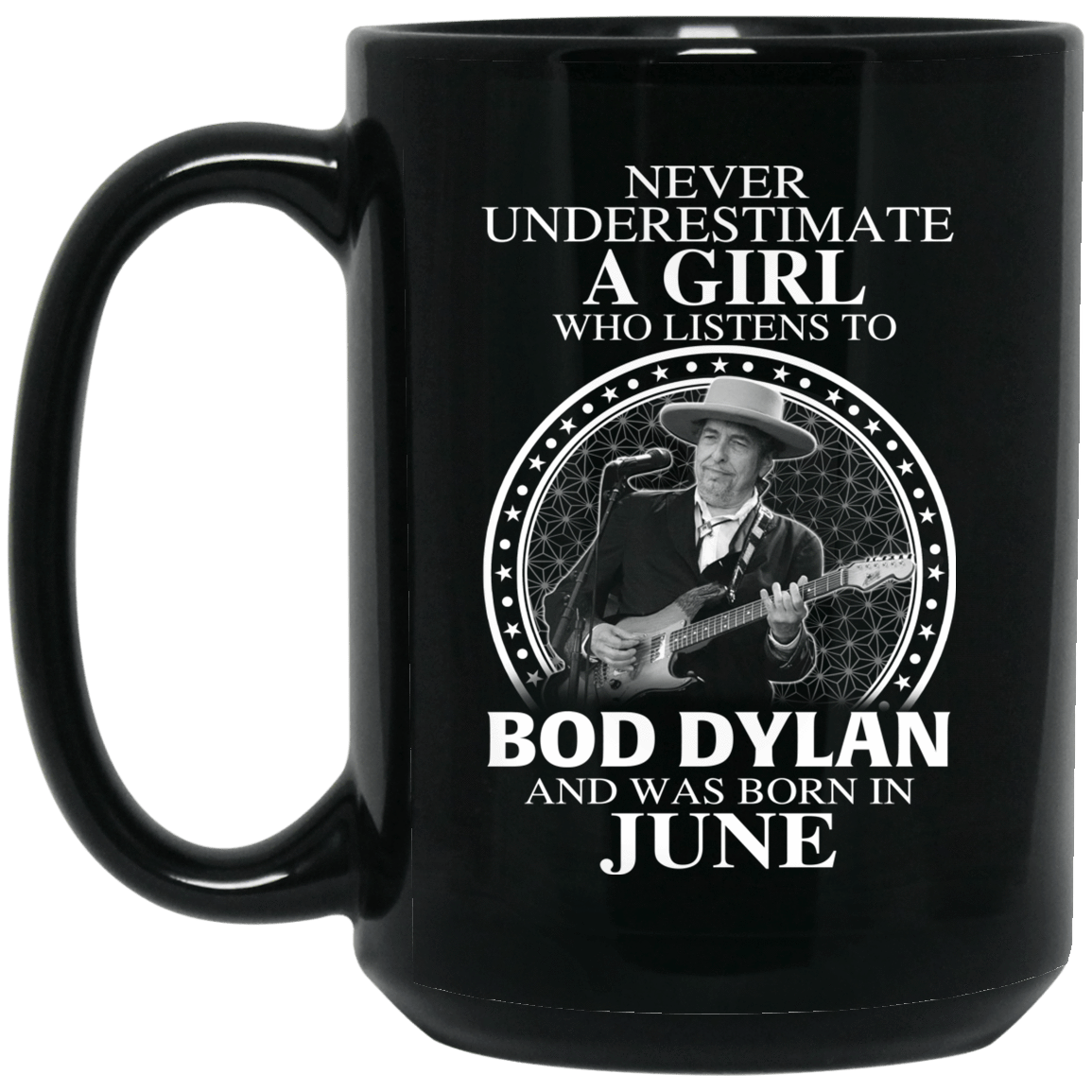 A Girl Who Listens To Bob Dylan And Was Born In June Mug 1066-10182-76154835-49311 - Tee Ript
