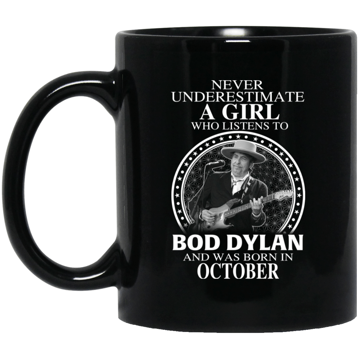 A Girl Who Listens To Bob Dylan And Was Born In October Mug 1065-10181-76153664-49307 - Tee Ript
