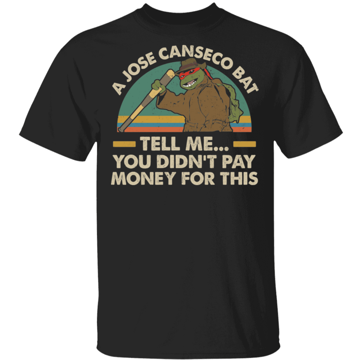 A Jose Canseco Bat Tell Me You Didn't Pay Money For This T-Shirts, Hoodies 1049-9953-82420791-48144 - Tee Ript