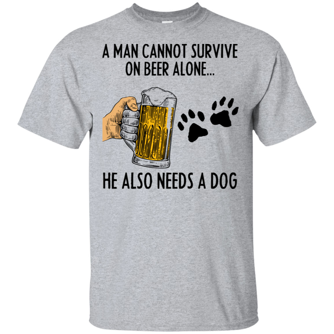 A Man Cannot Survive On Beer Alone He Also Needs A Dog T-Shirts, Hoodie, Tank 22-115-78468479-254 - Tee Ript