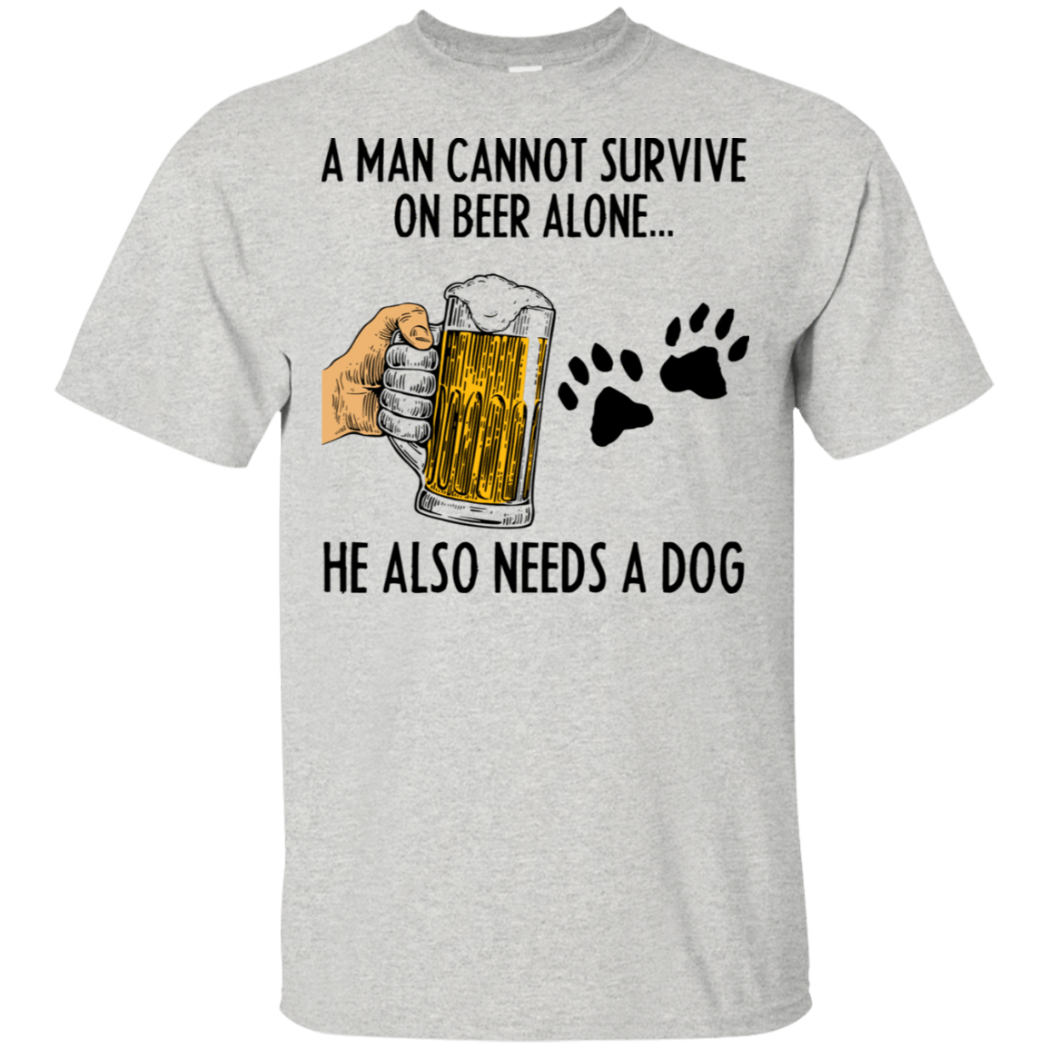 A Man Cannot Survive On Beer Alone He Also Needs A Dog T-Shirts, Hoodie, Tank 22-2475-78468479-12568 - Tee Ript