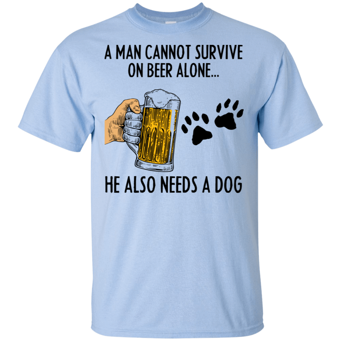 A Man Cannot Survive On Beer Alone He Also Needs A Dog T-Shirts, Hoodie, Tank 22-9800-78468479-47430 - Tee Ript