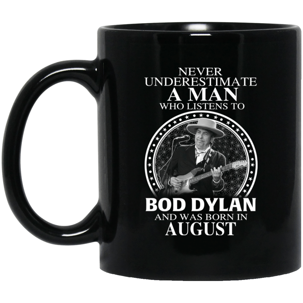 A Man Who Listens To Bob Dylan And Was Born In August Mug 1065-10181-76154703-49307 - Tee Ript