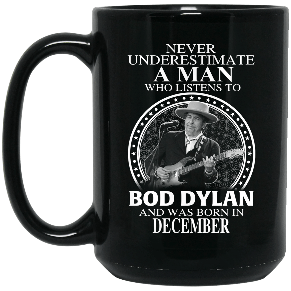 A Man Who Listens To Bob Dylan And Was Born In December Mug 1066-10182-76153612-49311 - Tee Ript