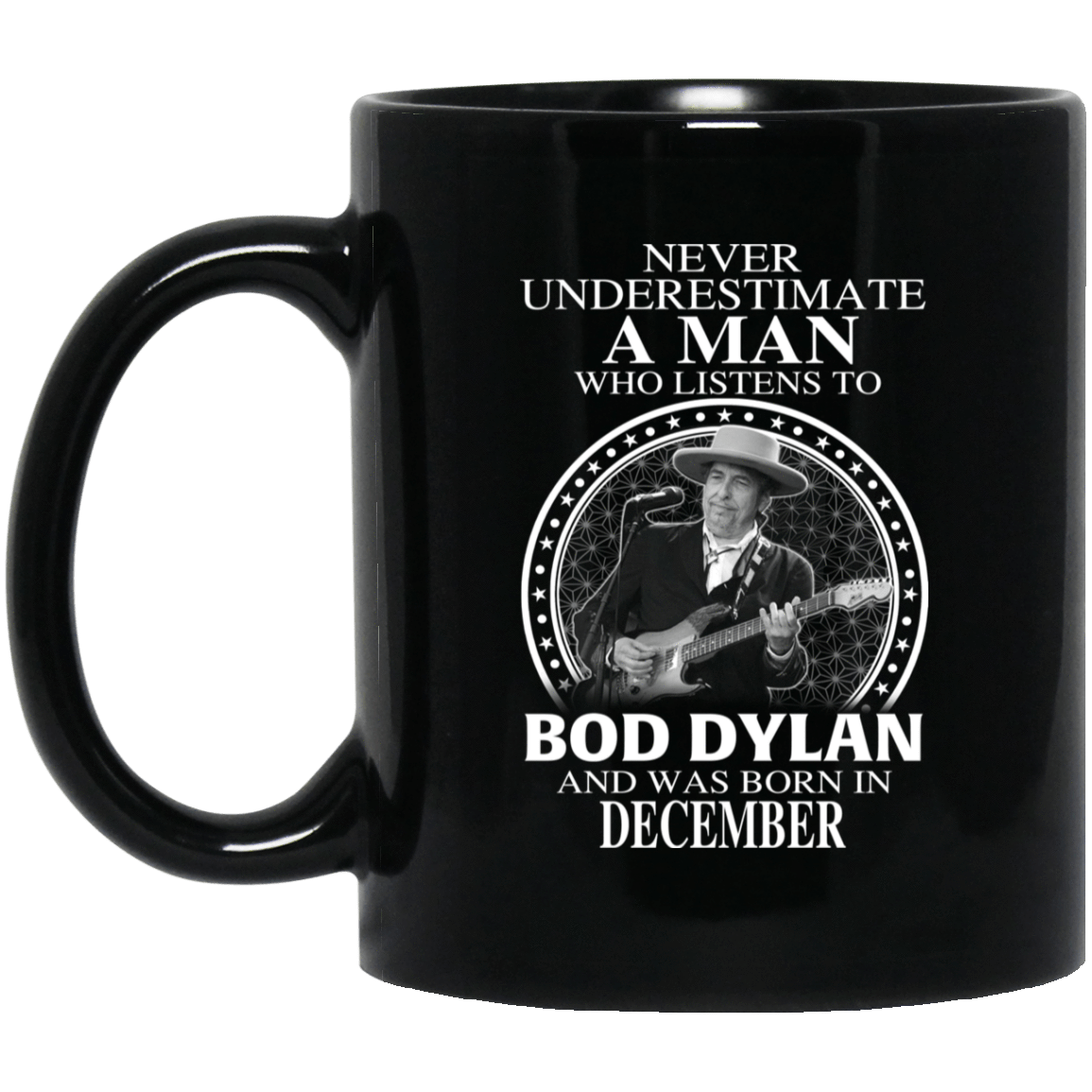 A Man Who Listens To Bob Dylan And Was Born In December Mug 1065-10181-76154701-49307 - Tee Ript