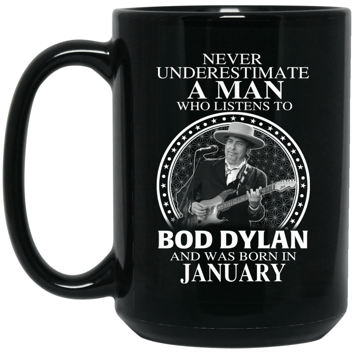 A Man Who Listens To Bob Dylan And Was Born In January Mug 1066-10182-76153608-49311 - Tee Ript