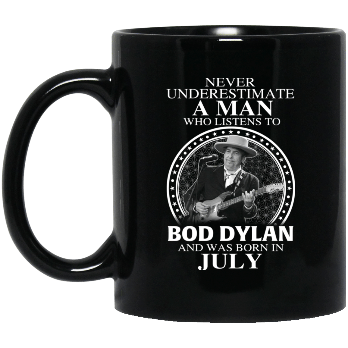 A Man Who Listens To Bob Dylan And Was Born In July Mug 1065-10181-76153605-49307 - Tee Ript