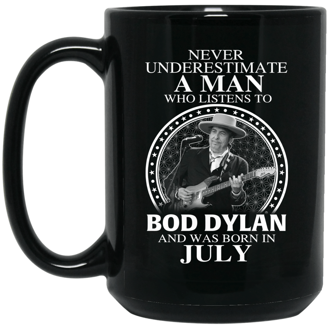 A Man Who Listens To Bob Dylan And Was Born In July Mug 1066-10182-76154696-49311 - Tee Ript