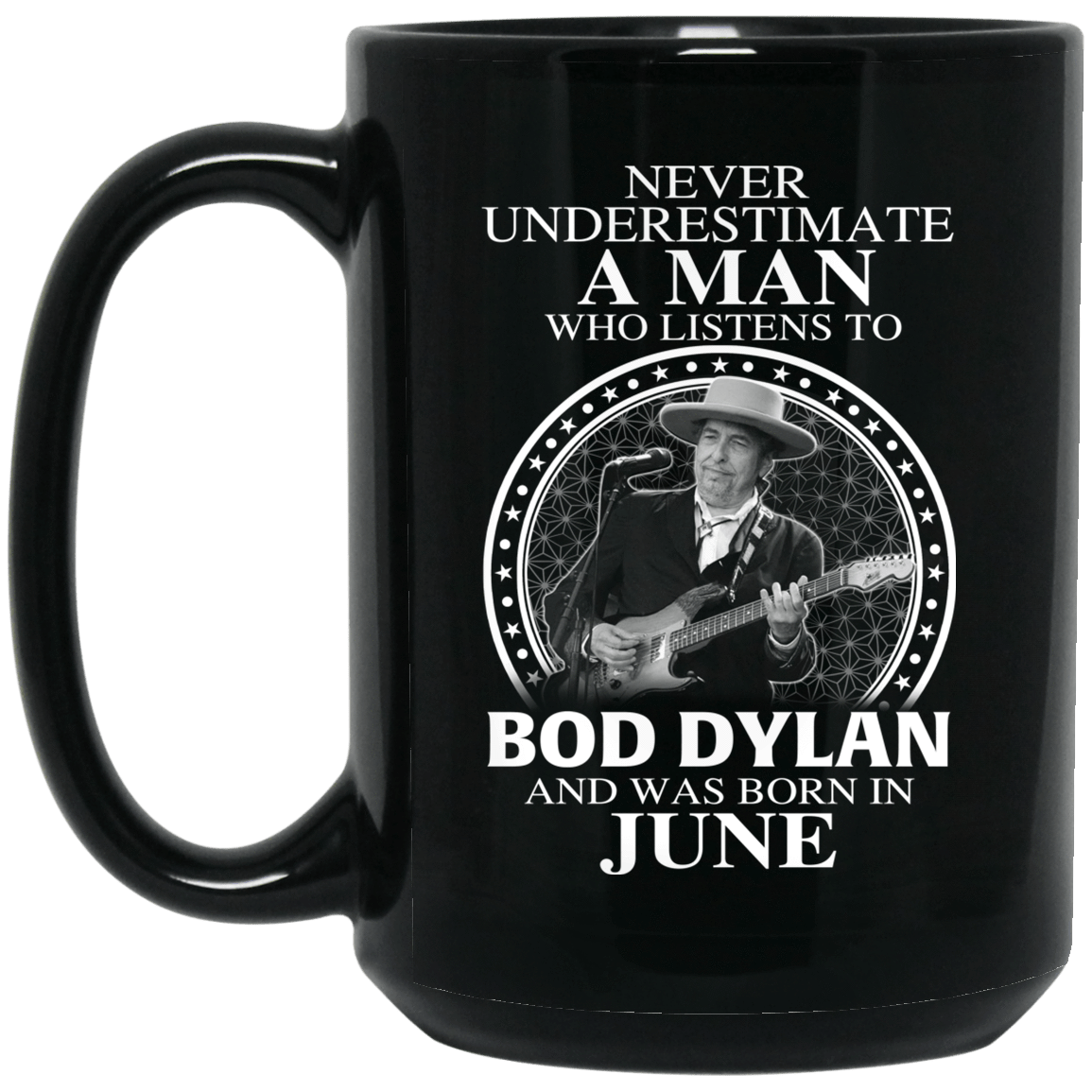 A Man Who Listens To Bob Dylan And Was Born In June Mug 1066-10182-76154694-49311 - Tee Ript
