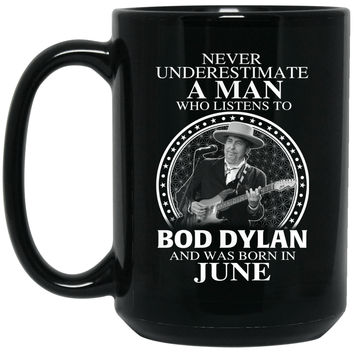 A Man Who Listens To Bob Dylan And Was Born In June Mug 1066-10182-76153604-49311 - Tee Ript