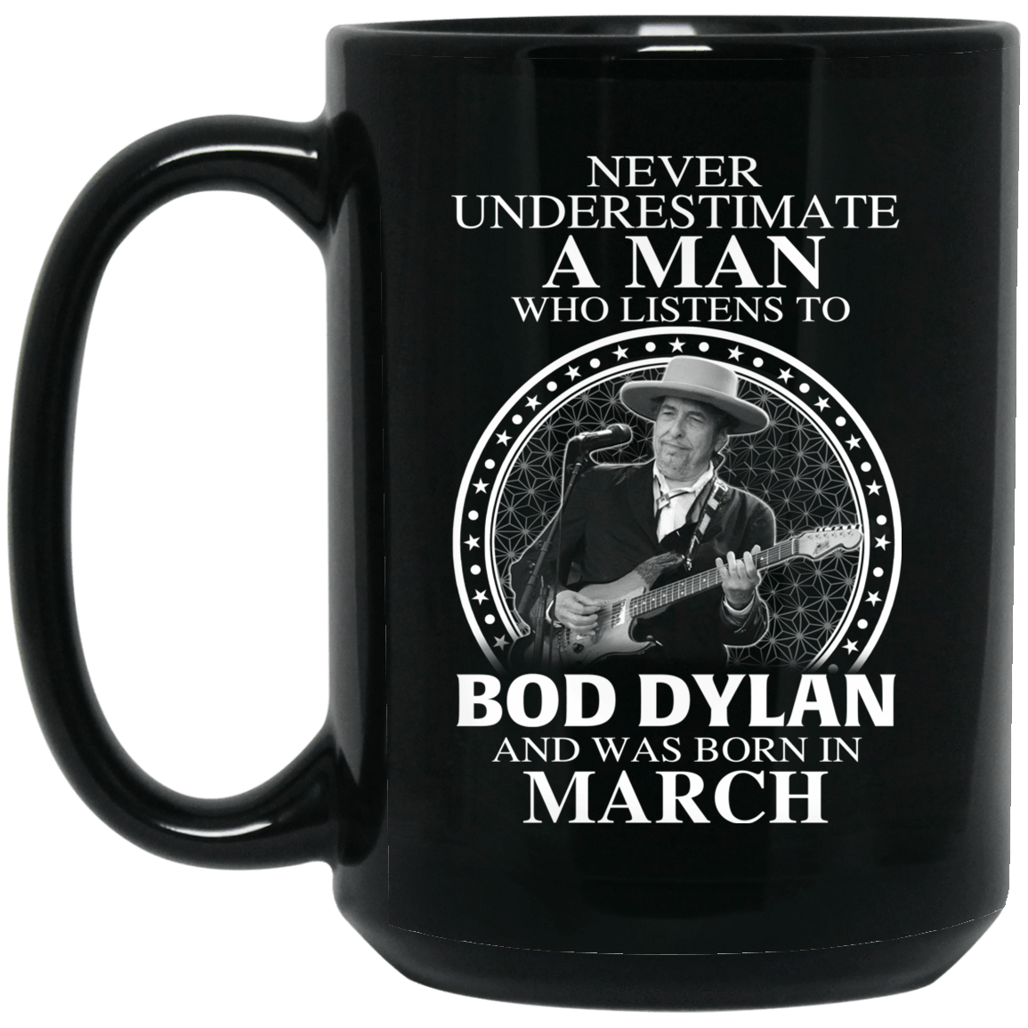 A Man Who Listens To Bob Dylan And Was Born In March Mug 1066-10182-76153602-49311 - Tee Ript