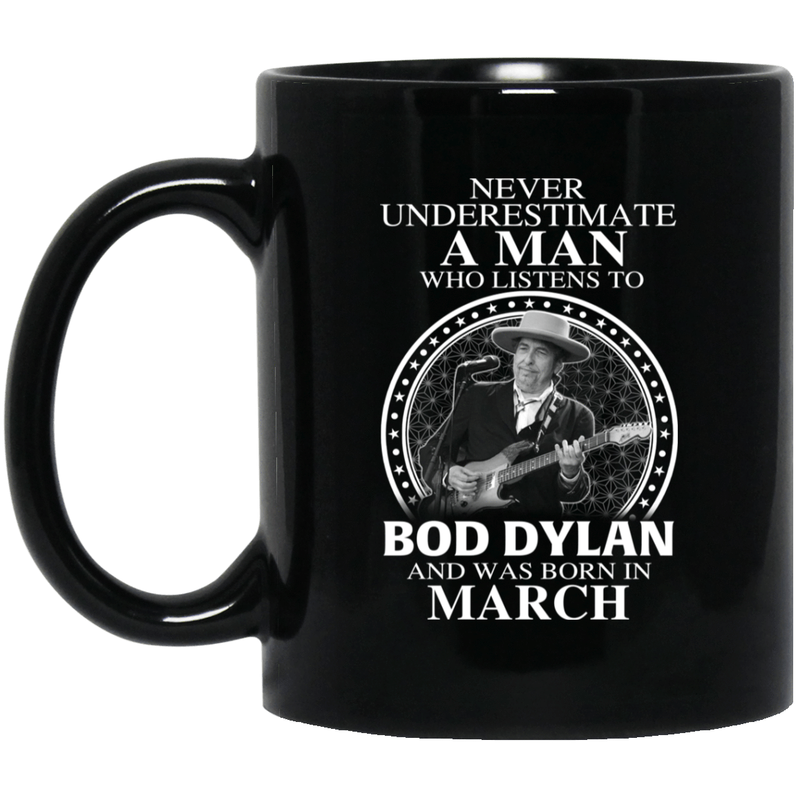 A Man Who Listens To Bob Dylan And Was Born In March Mug 1065-10181-76154691-49307 - Tee Ript