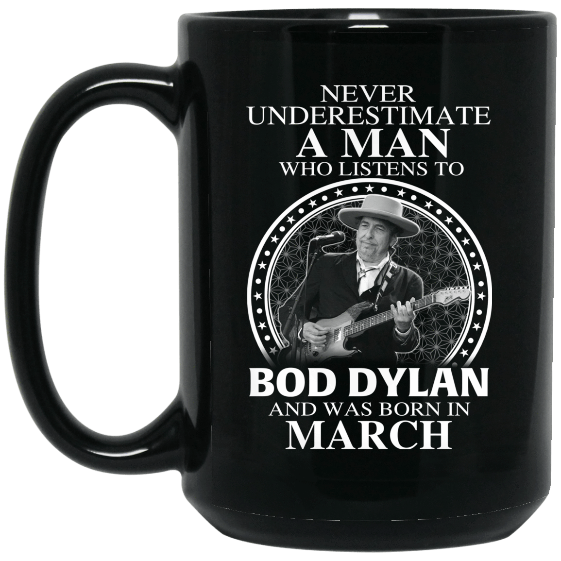 A Man Who Listens To Bob Dylan And Was Born In March Mug 1066-10182-76154692-49311 - Tee Ript
