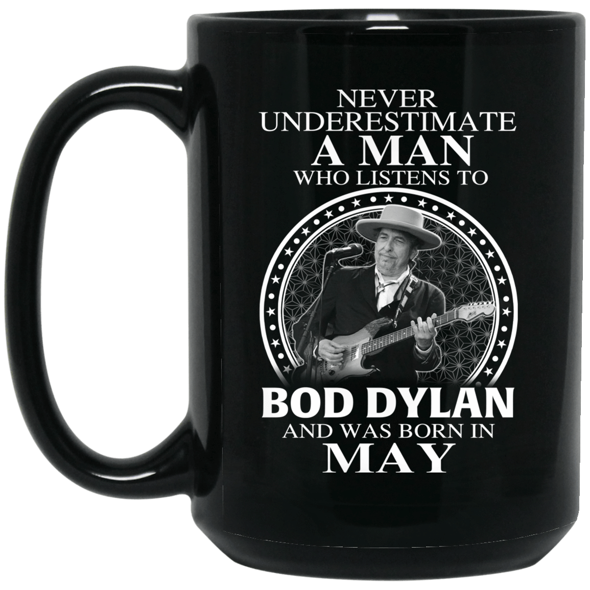 A Man Who Listens To Bob Dylan And Was Born In May Mug 1066-10182-76154690-49311 - Tee Ript
