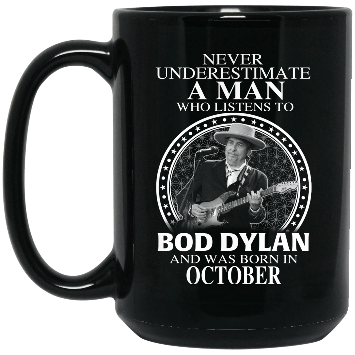 A Man Who Listens To Bob Dylan And Was Born In October Mug 1066-10182-76153596-49311 - Tee Ript