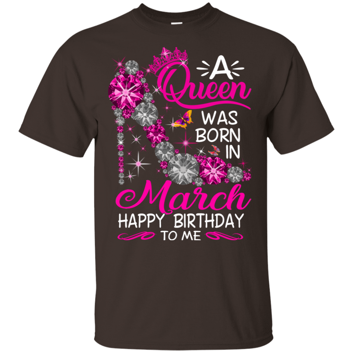 A Queen Was Born In March Happy Birthday To Me T-Shirts & Hoodies 22-2283-76451797-12087 - Tee Ript