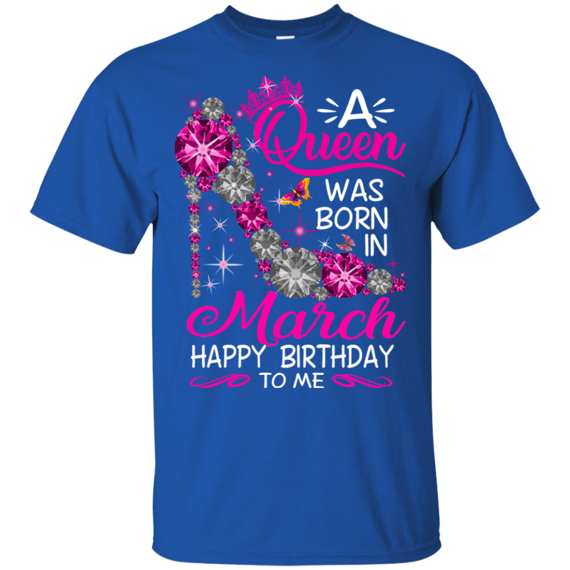 A Queen Was Born In March Happy Birthday To Me T-Shirts & Hoodies 22-110-76451797-249 - Tee Ript