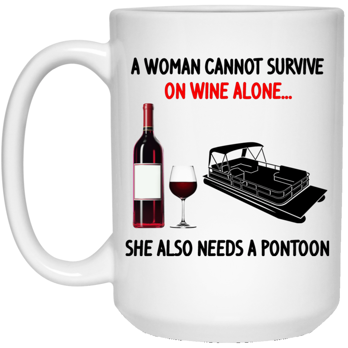 A Woman Cannot Survive On Wine Alone She Also Needs A Pontoon White Mug 1032-9816-92839339-47456 - Tee Ript