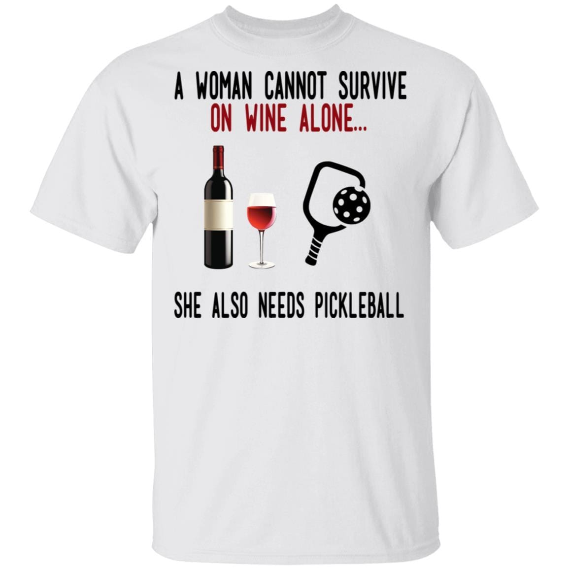 A Woman Cannot Survive On Wine Alone She Also Needs Pickleball T-Shirts, Hoodies 1049-9974-86569608-48300 - Tee Ript