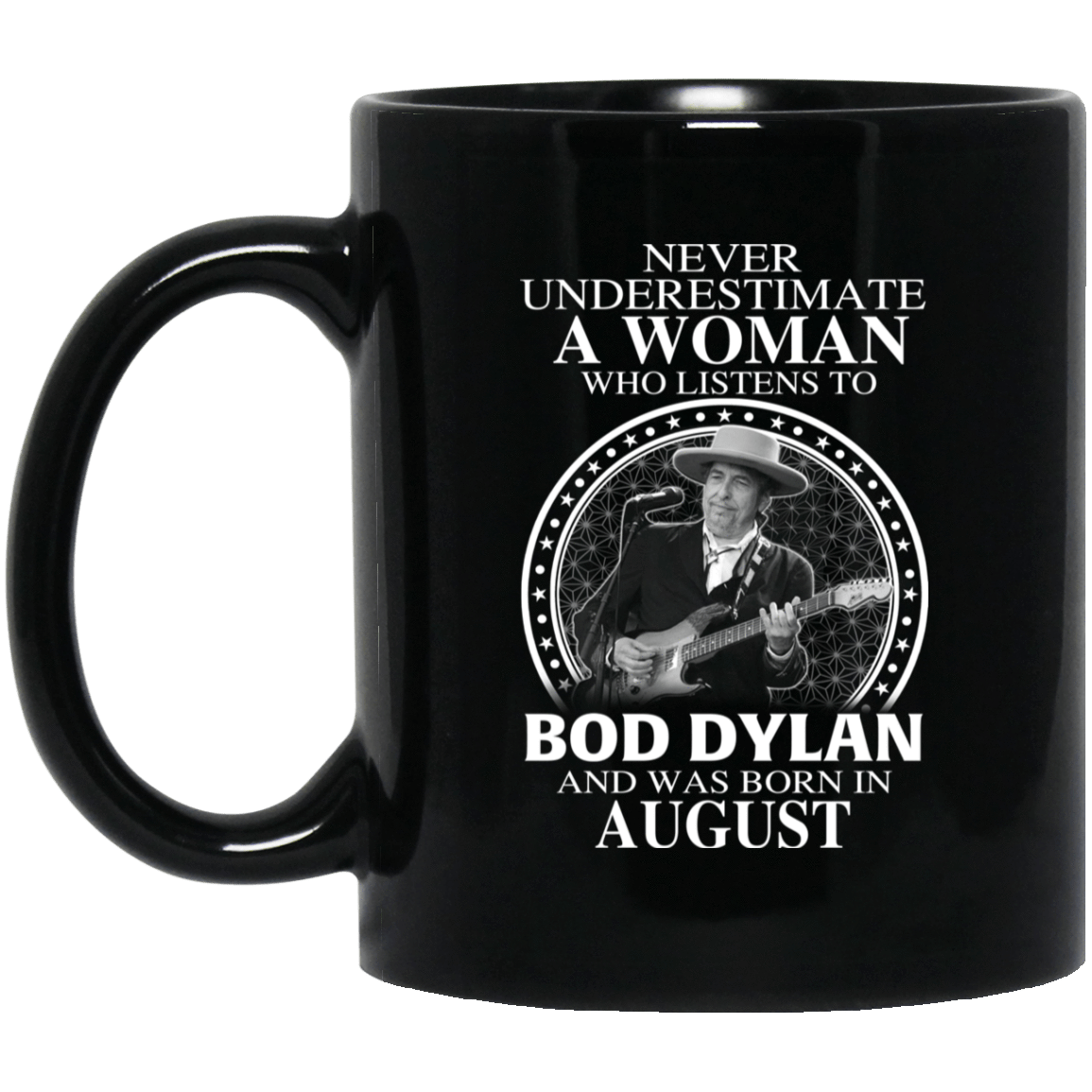 A Woman Who Listens To Bob Dylan And Was Born In August Mug 1065-10181-76154531-49307 - Tee Ript