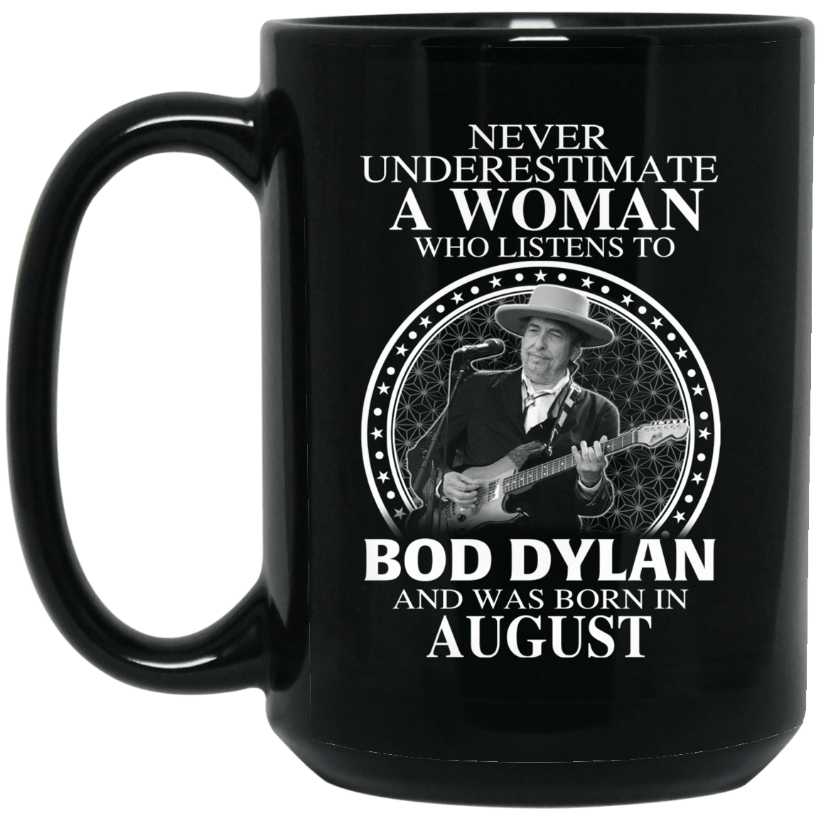 A Woman Who Listens To Bob Dylan And Was Born In August Mug 1066-10182-76154532-49311 - Tee Ript