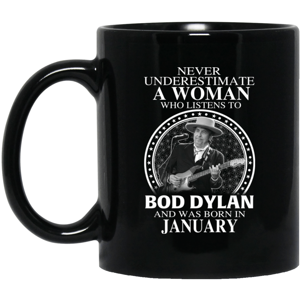 A Woman Who Listens To Bob Dylan And Was Born In January Mug 1065-10181-76154525-49307 - Tee Ript
