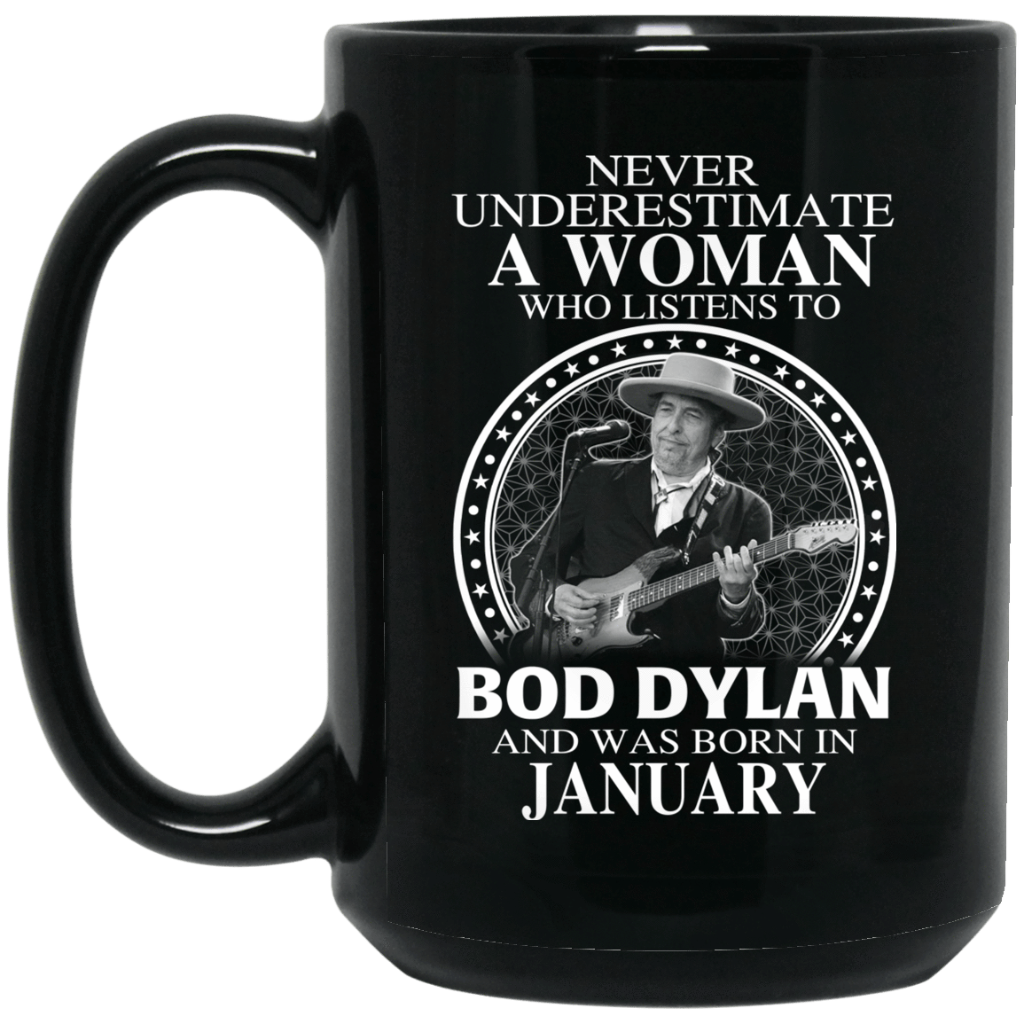 A Woman Who Listens To Bob Dylan And Was Born In January Mug 1066-10182-76154526-49311 - Tee Ript