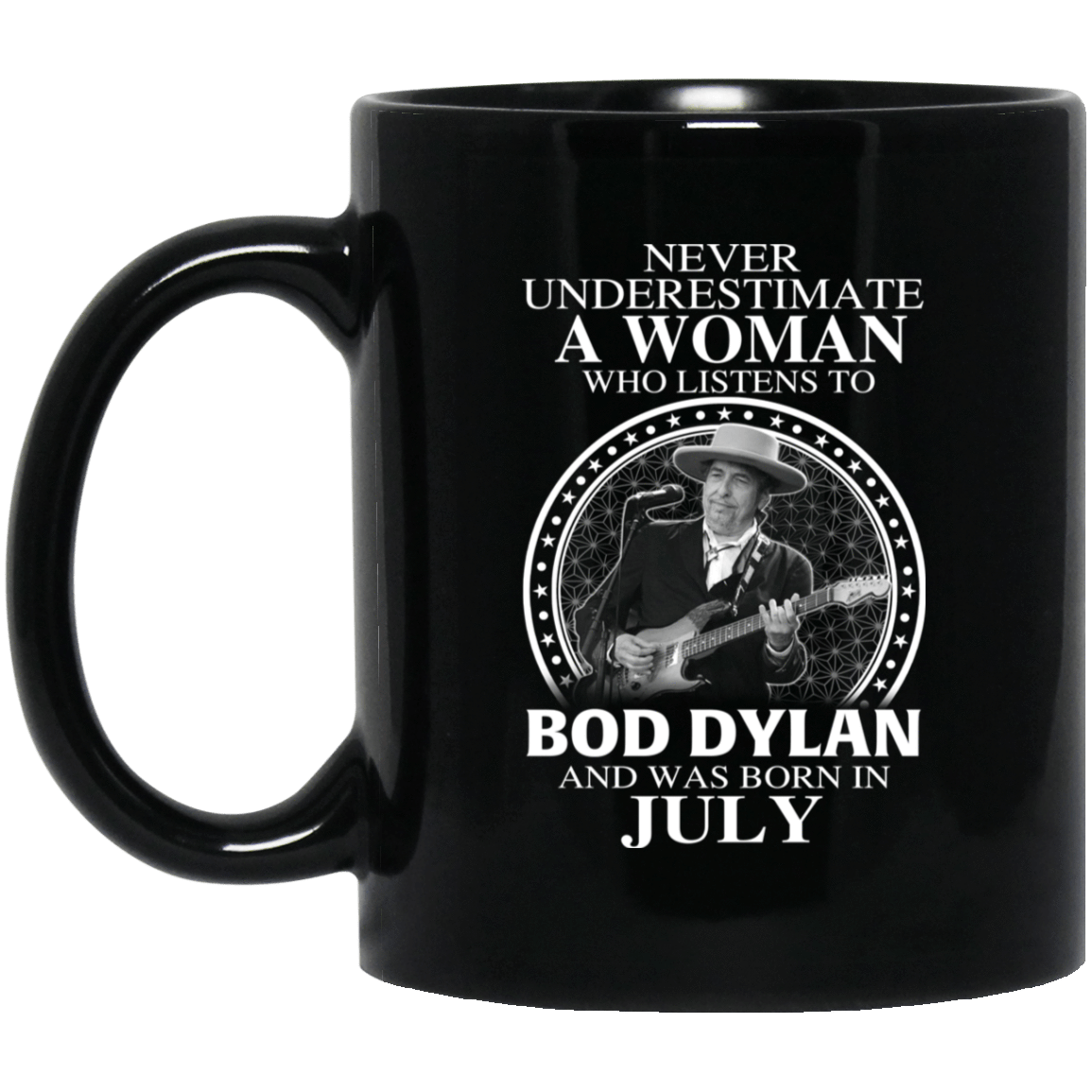 A Woman Who Listens To Bob Dylan And Was Born In July Mug 1065-10181-76154523-49307 - Tee Ript