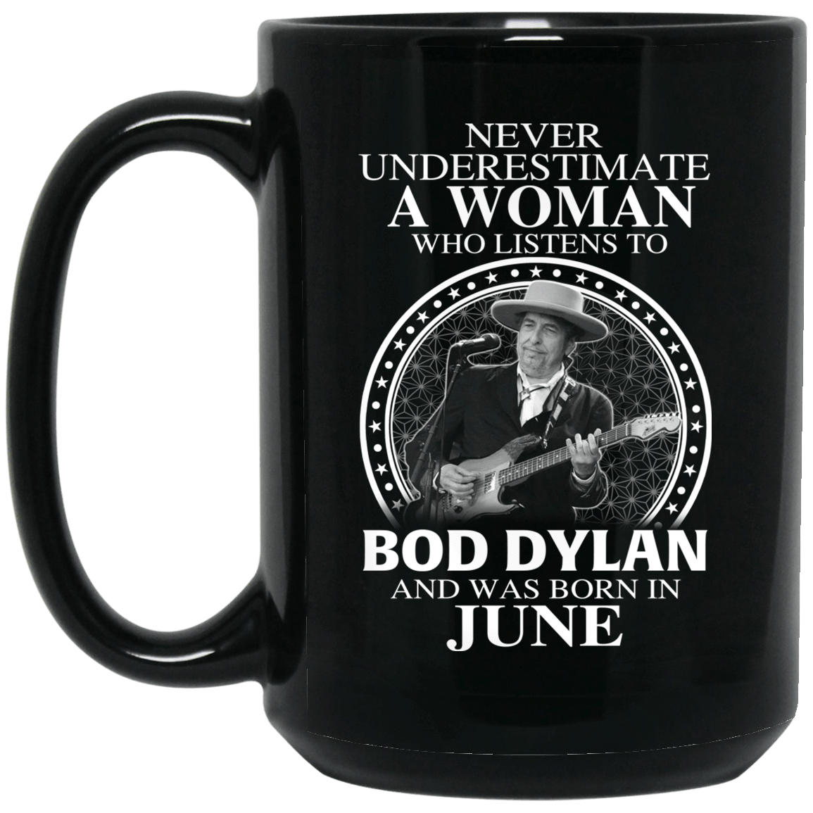 A Woman Who Listens To Bob Dylan And Was Born In June Mug 1066-10182-76154522-49311 - Tee Ript