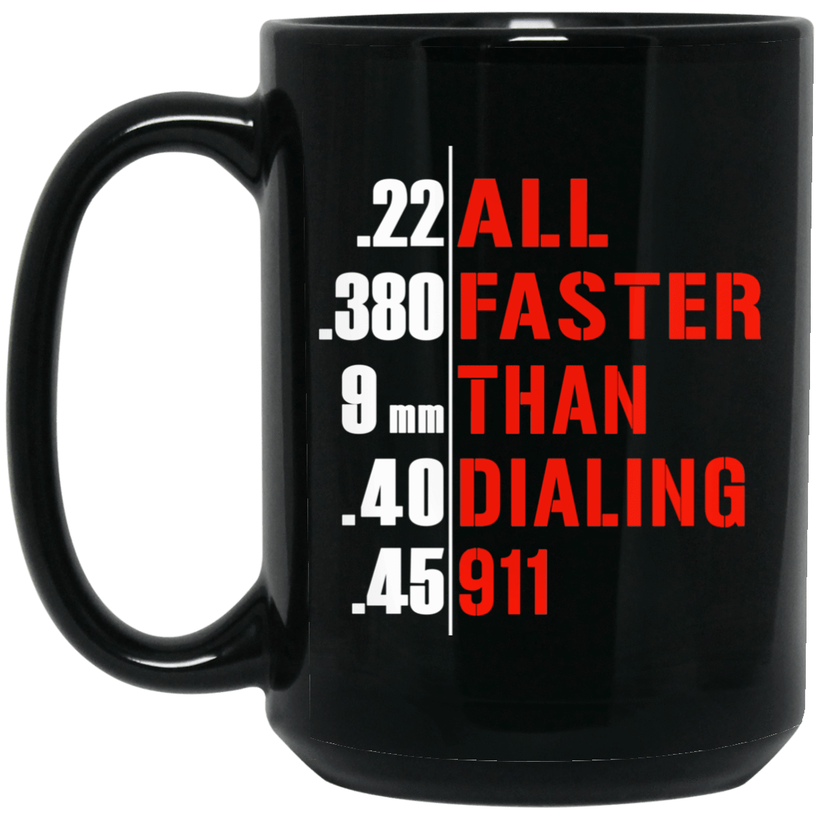 All Faster Than Dialing 911 Guns Mug 1066-10182-73180943-49311 - Tee Ript