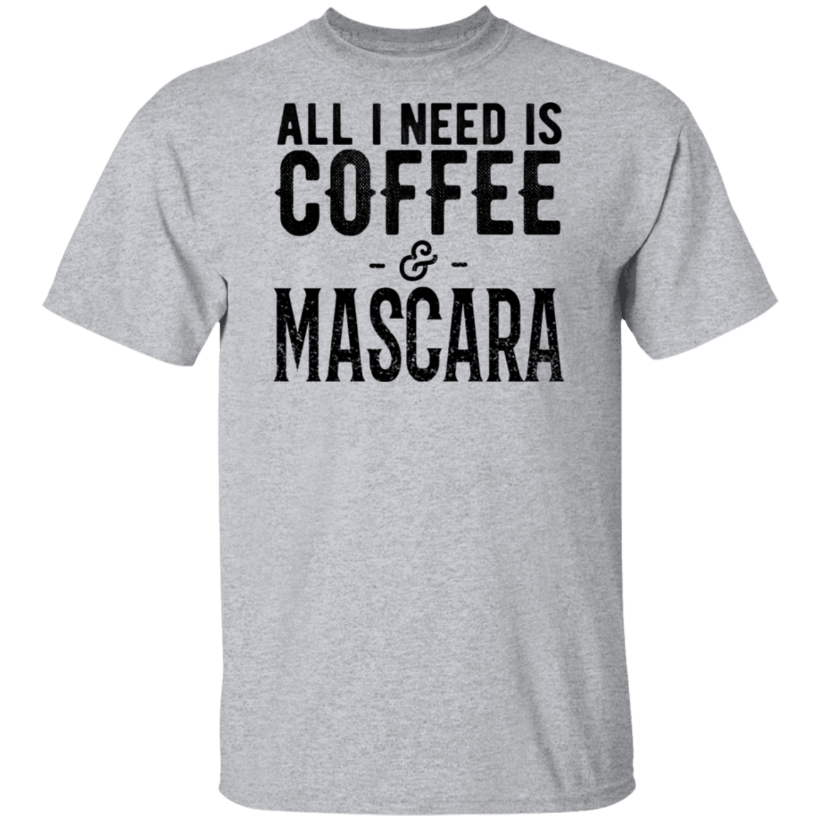 All I Need Is Coffee And Mascara T-Shirts, Hoodies, Tank 1049-9972-80779105-48200 - Tee Ript