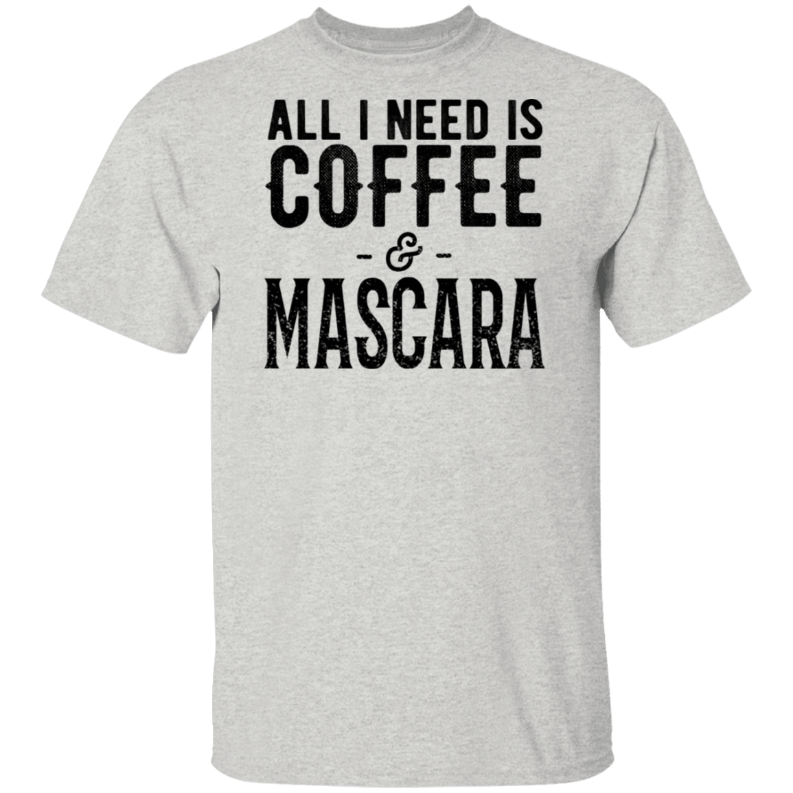 All I Need Is Coffee And Mascara T-Shirts, Hoodies, Tank 1049-9952-80779105-48184 - Tee Ript