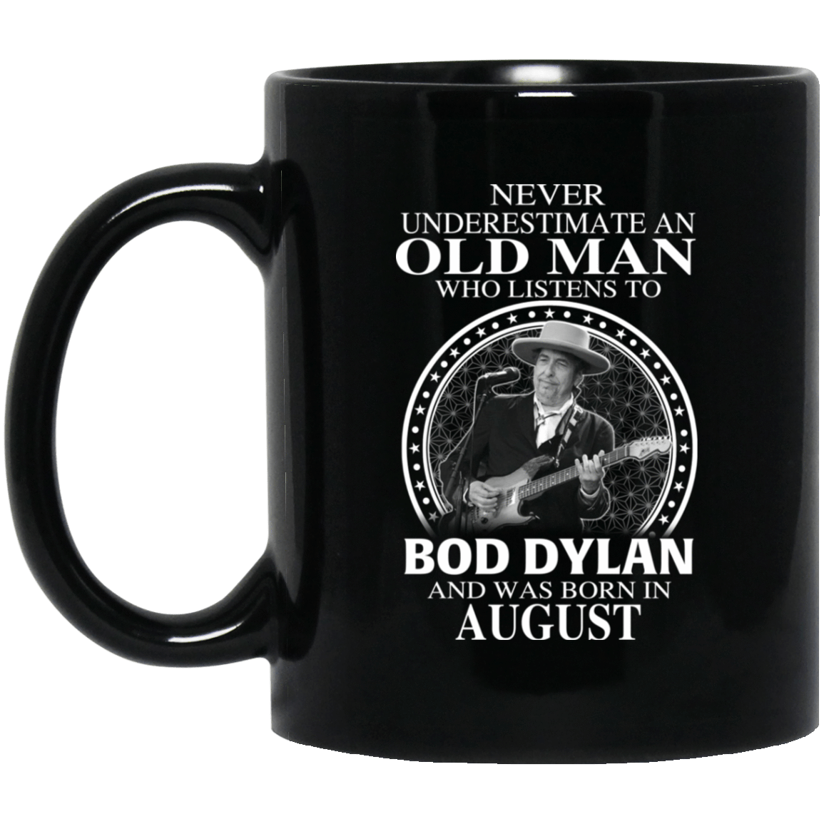 An Old Man Who Listens To Bob Dylan And Was Born In August Mug 1065-10181-76154381-49307 - Tee Ript
