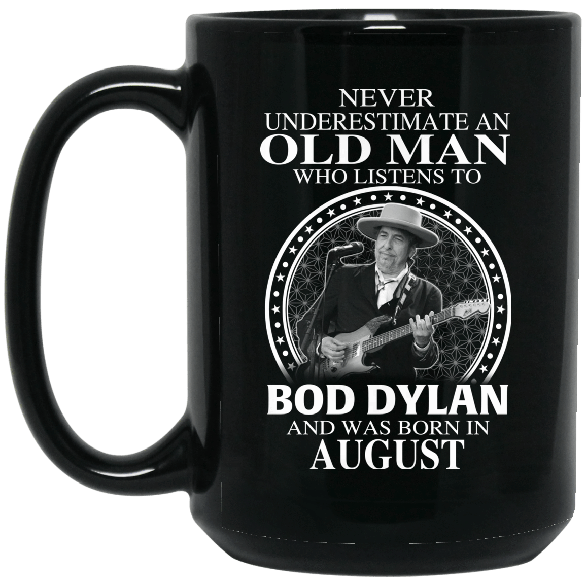An Old Man Who Listens To Bob Dylan And Was Born In August Mug 1066-10182-76154382-49311 - Tee Ript
