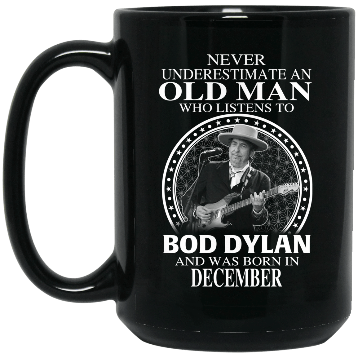 An Old Man Who Listens To Bob Dylan And Was Born In December Mug - Tee Ript