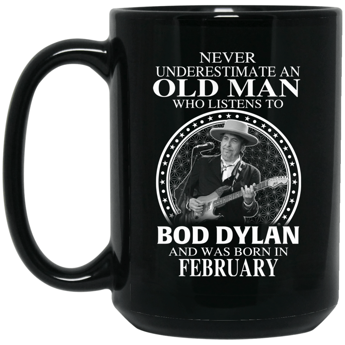 An Old Man Who Listens To Bob Dylan And Was Born In February Mug 1066-10182-76154394-49311 - Tee Ript