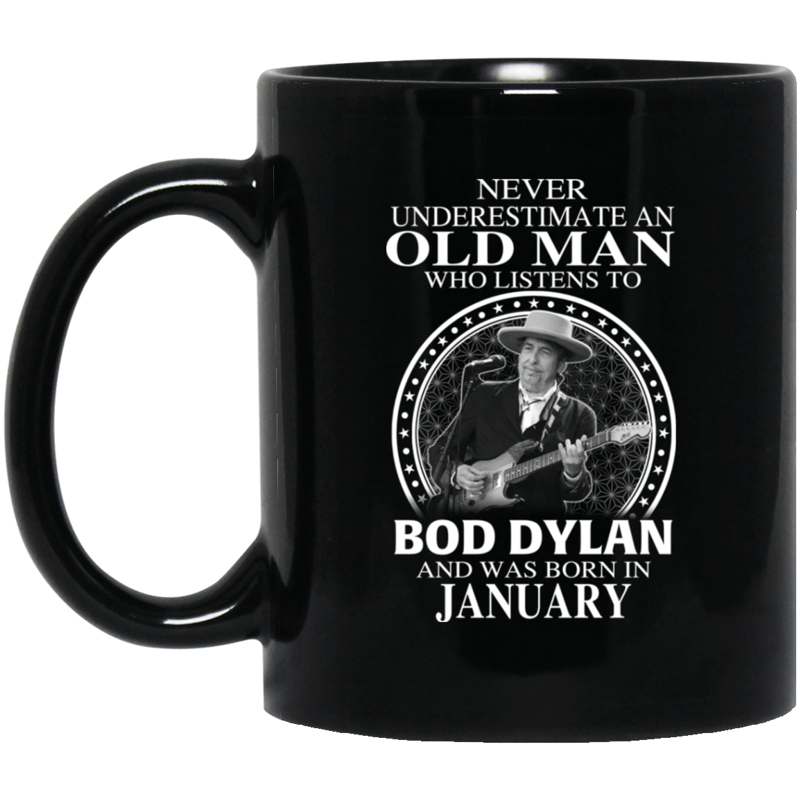 An Old Man Who Listens To Bob Dylan And Was Born In January Mug 1065-10181-76154395-49307 - Tee Ript