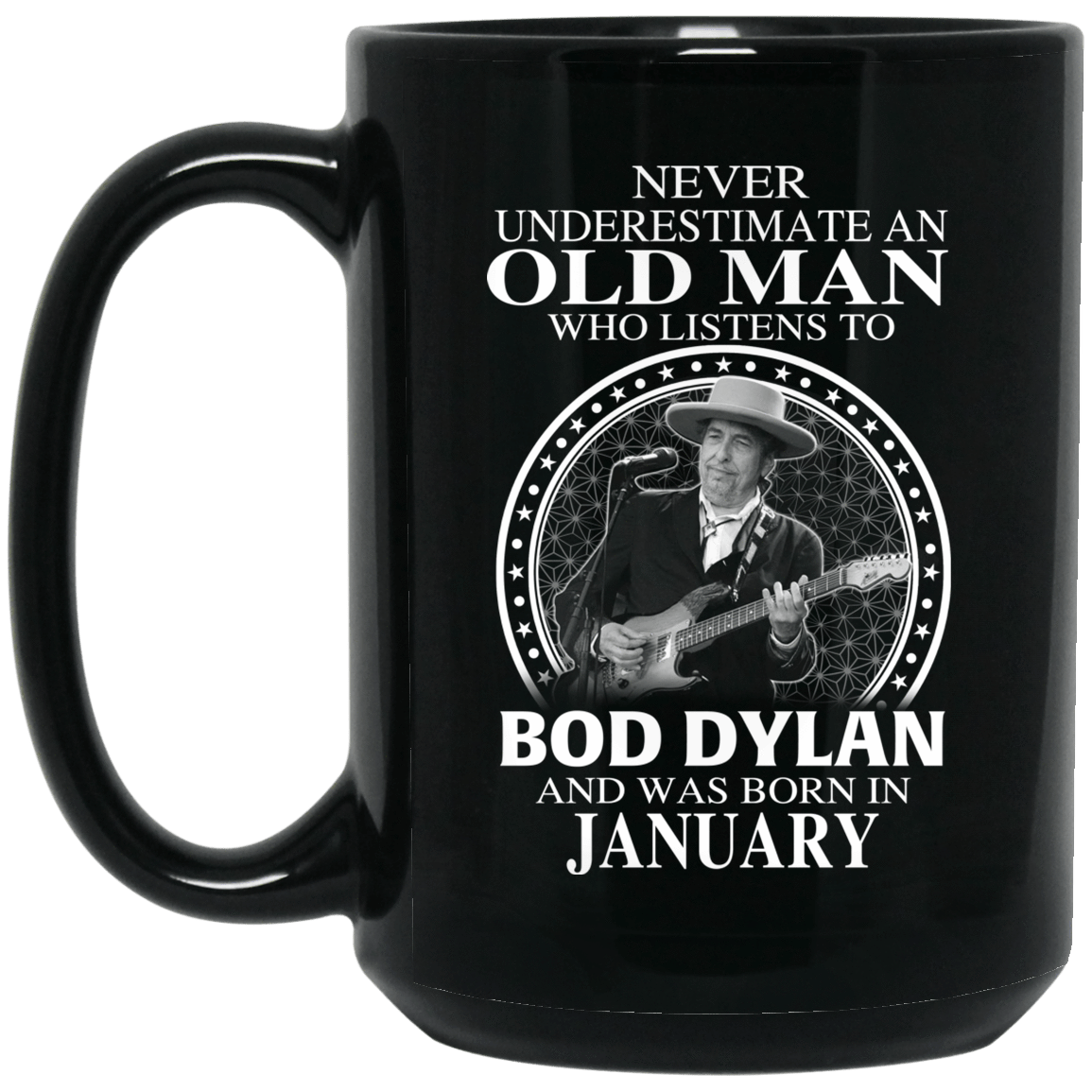 An Old Man Who Listens To Bob Dylan And Was Born In January Mug 1066-10182-76154396-49311 - Tee Ript