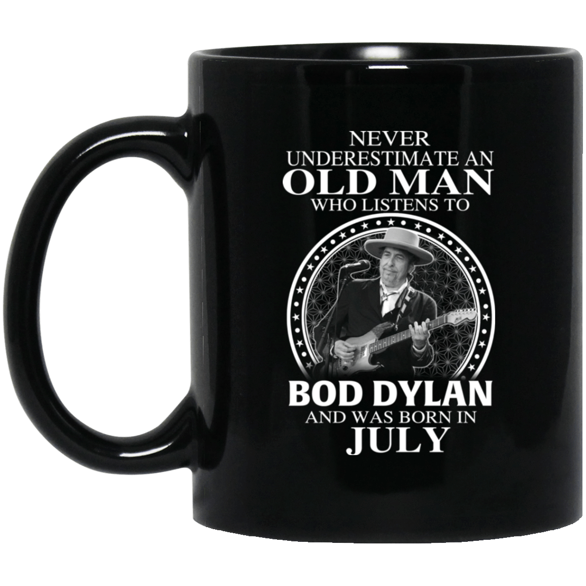 An Old Man Who Listens To Bob Dylan And Was Born In July Mug 1065-10181-76154383-49307 - Tee Ript
