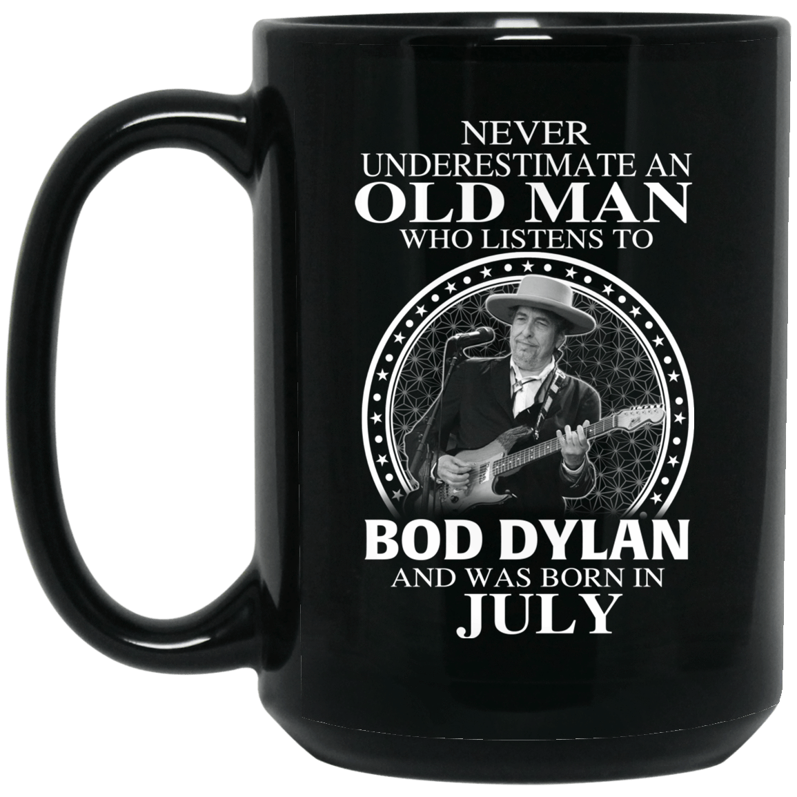 An Old Man Who Listens To Bob Dylan And Was Born In July Mug 1066-10182-76154384-49311 - Tee Ript