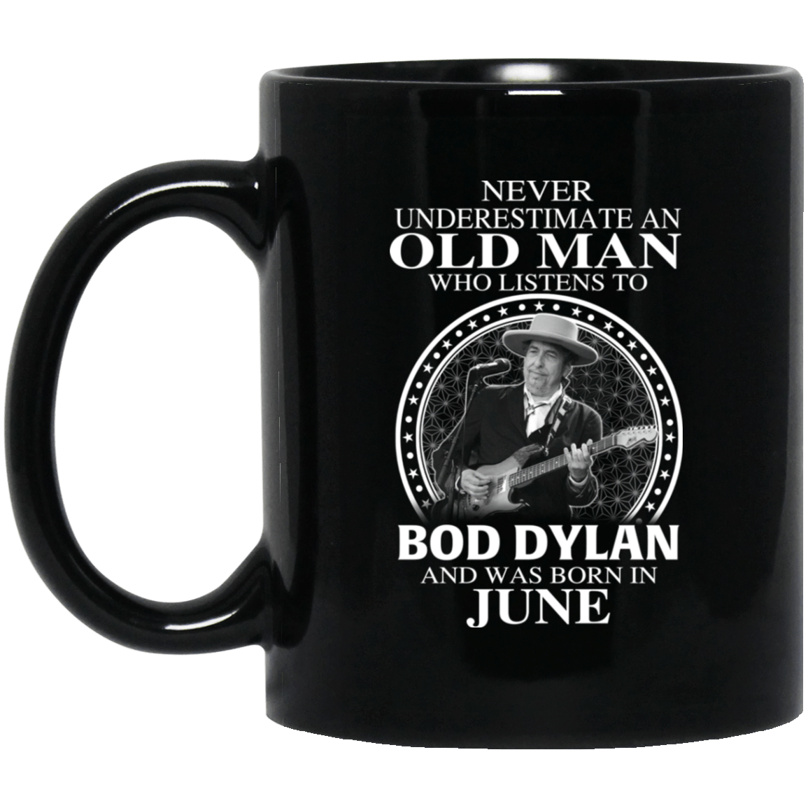 An Old Man Who Listens To Bob Dylan And Was Born In June Mug 1065-10181-76154385-49307 - Tee Ript