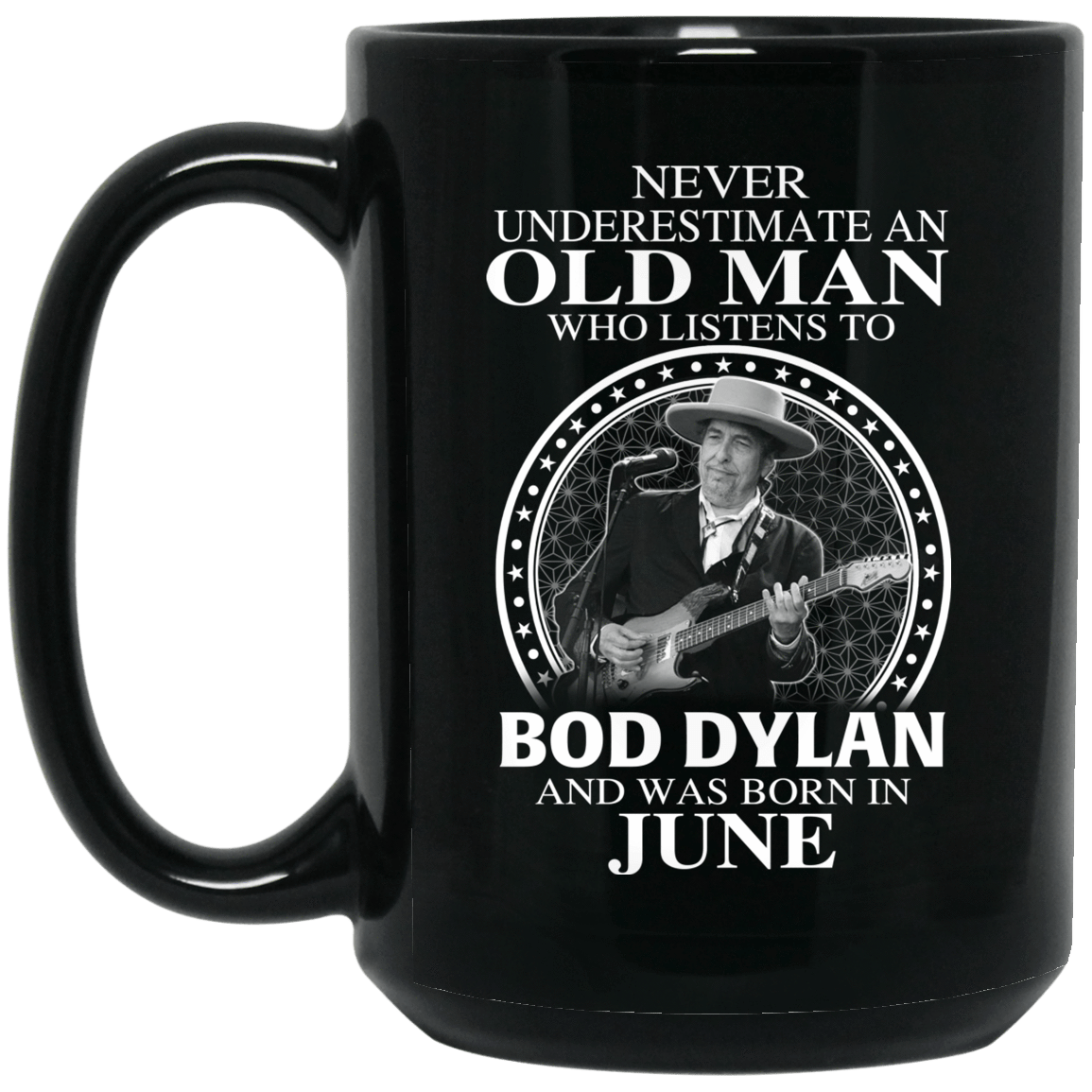 An Old Man Who Listens To Bob Dylan And Was Born In June Mug 1066-10182-76154386-49311 - Tee Ript