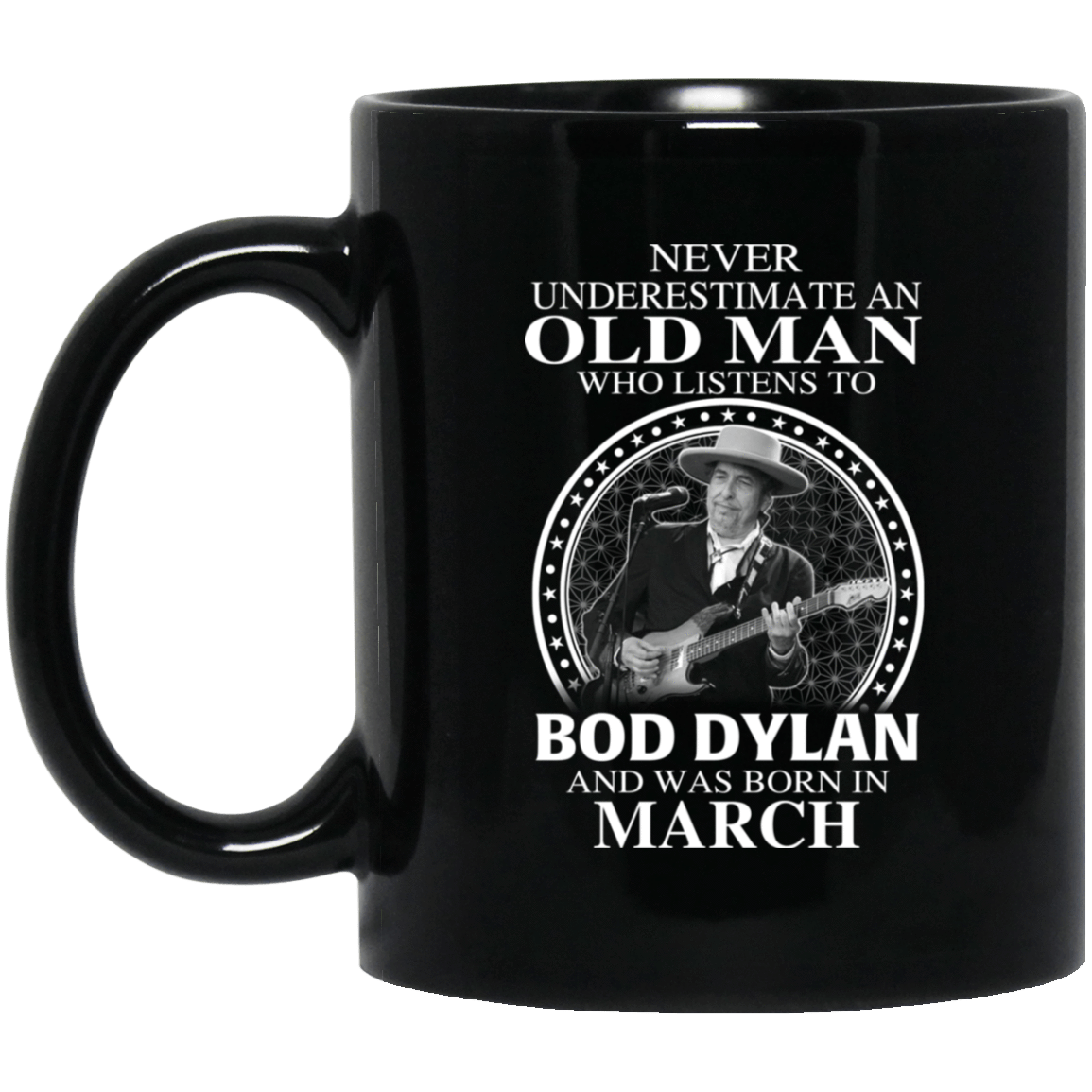An Old Man Who Listens To Bob Dylan And Was Born In March Mug 1065-10181-76154391-49307 - Tee Ript