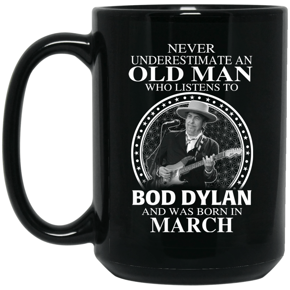 An Old Man Who Listens To Bob Dylan And Was Born In March Mug 1066-10182-76154392-49311 - Tee Ript