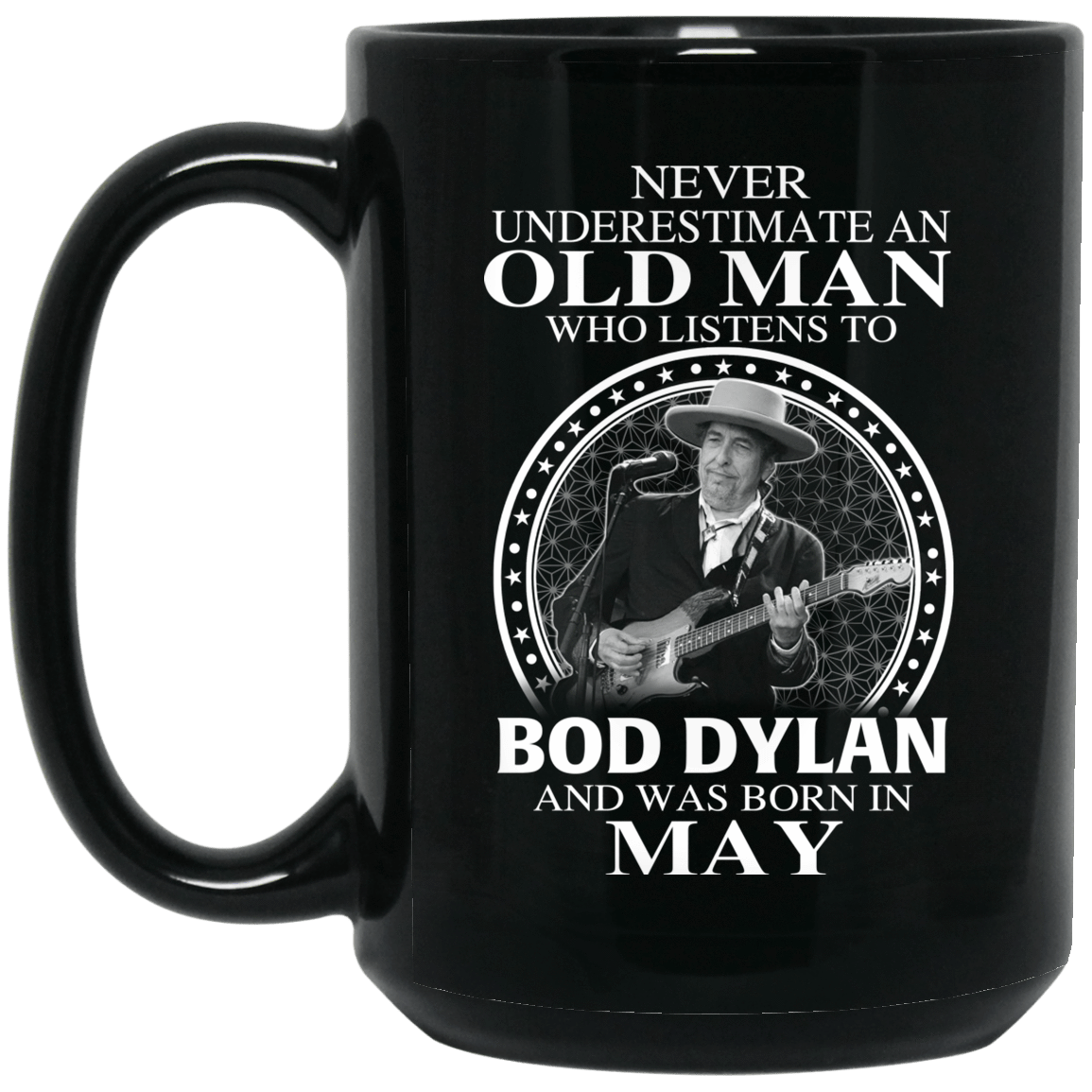 An Old Man Who Listens To Bob Dylan And Was Born In May Mug 1066-10182-76154388-49311 - Tee Ript