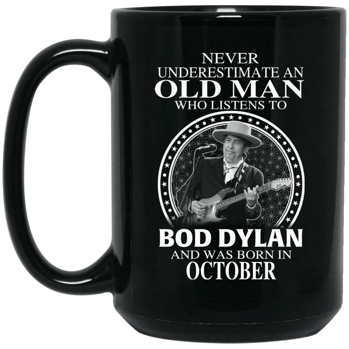 An Old Man Who Listens To Bob Dylan And Was Born In October Mug 1066-10182-76154378-49311 - Tee Ript