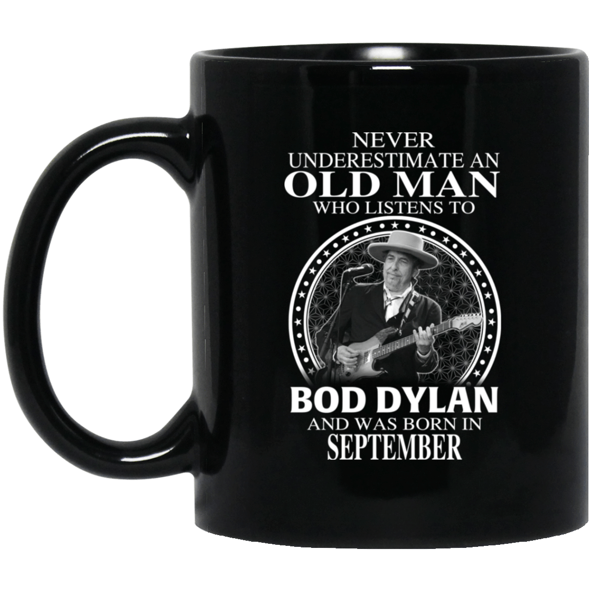 An Old Man Who Listens To Bob Dylan And Was Born In September Mug 1065-10181-76154379-49307 - Tee Ript