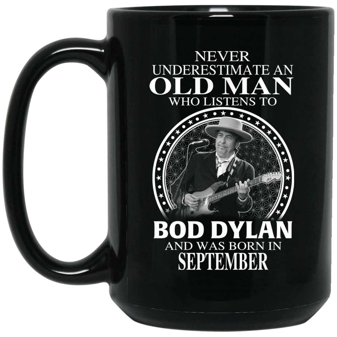 An Old Man Who Listens To Bob Dylan And Was Born In September Mug 1066-10182-76154380-49311 - Tee Ript